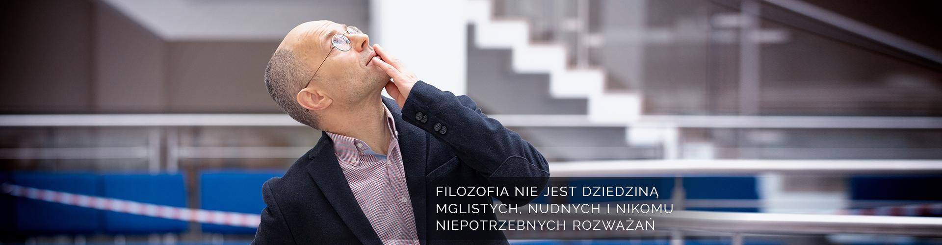 Prof. Artur Szutta: filozofia nie jest dziedziną mglistych, nudnych i nikomu niepotrzebnych rozważań