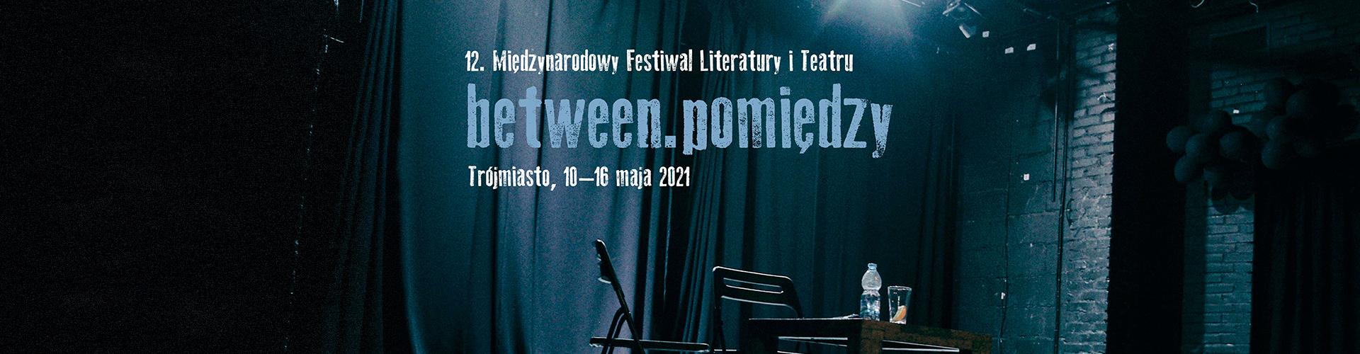 Spotkania, spektakle, konferencje. 12 Festiwal Literatury i Teatru Between. Pomiędzy