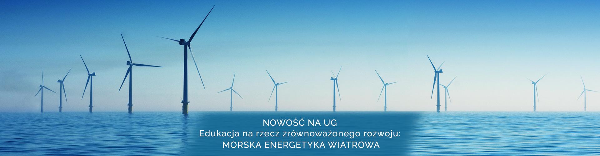 Nowość na UG. Edukacja na rzecz zrównoważonego rozwoju: morska energetyka wiatrowa